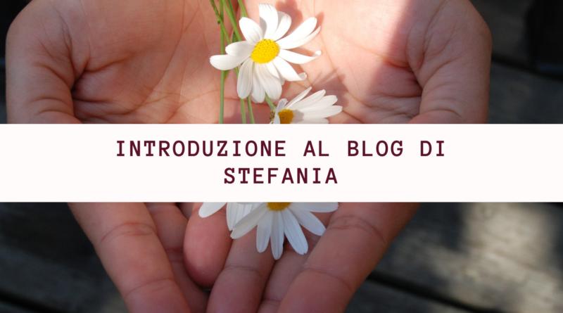 Introduzione al Blog di Stefania