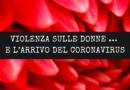 VIOLENZA SULLE DONNE … E L'ARRIVO DEL CORONAVIRUS
